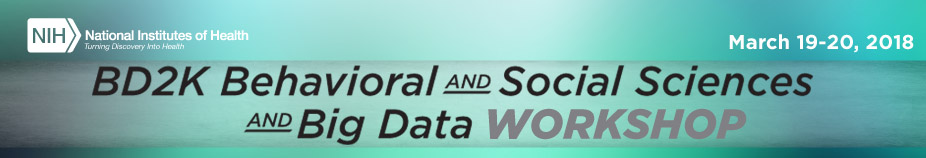 BD2K Behavioral and Social Sciences And Big Data Workshop