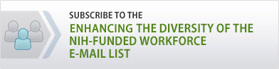 Subscribe to the Enhancing the Diversity of the NIH-Funded Workforce E-mail List