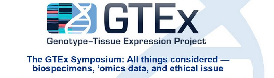 GTEx Symposium: All things considered — Biospecimens, 'Omics Data, and Ethical Issues