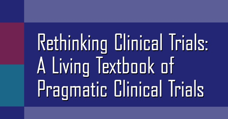 Rethinking Clinical Trials: A Living Textbook of Pragmatic Clinical Trials