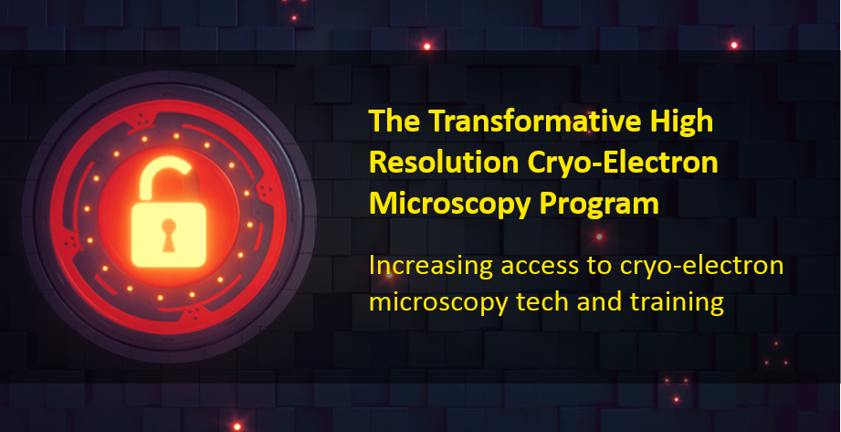 "Image of unlocked padlock and text ""The Transformative High Resolution Cryo-Electron Microscopy Program: Increasing Access to cryo-electron microscopy tech and training"""