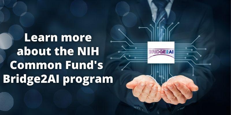 Learn more about the NIH Common Fund's Bridge2AI program