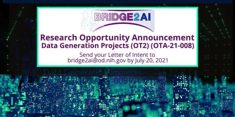 Bridge2AI Research Opportunity Announcement: Data Generation Projects. Letters of Intent due by July 20.